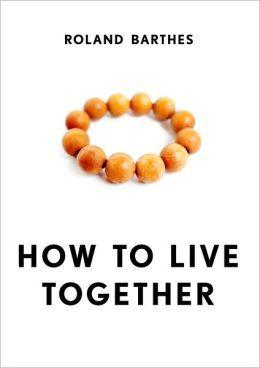 "Sure, ""How to Live Together"" looks like a book about compatibility, but it's by French literary theorist Roland Barthes and ""focuses on the concept of 'idiorrhythmy,' a productive form of living together in which one recognizes and respects the individual rhythms of the other. He explores this phenomenon through five texts that represent different living spaces and their associated ways of life."""
