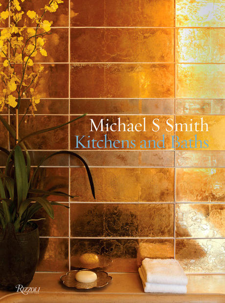 "Released this week from Rizzoli, ""Michael S. Smith Kitchens and Baths"" by Smith and co-author Christine Pittel looks at a range of homes -- some rustic, some modern, some that aim for Old World elegance. Pictured on the cover: a Fifth Avenue apartment whose dressing room is covered in gold leaf and whose tub is surrounded by gold tile."