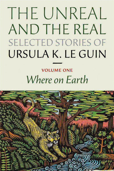 "Cover art for the book - The Unreal and the Real: Selected Stories Volume One: Where on Earth by Ursula K. Le Guin - Cover by John D. Berry, Art: ""Wildcat"" copyright 2010 by Paul Roden & Valerie Lueth, Tugboat Printshop"