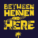 Between Heaven and Here