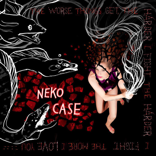 Neko Case, 'The Worse Things Get, The Harder I Fight, The Harder I Fight, The More I Love You.'