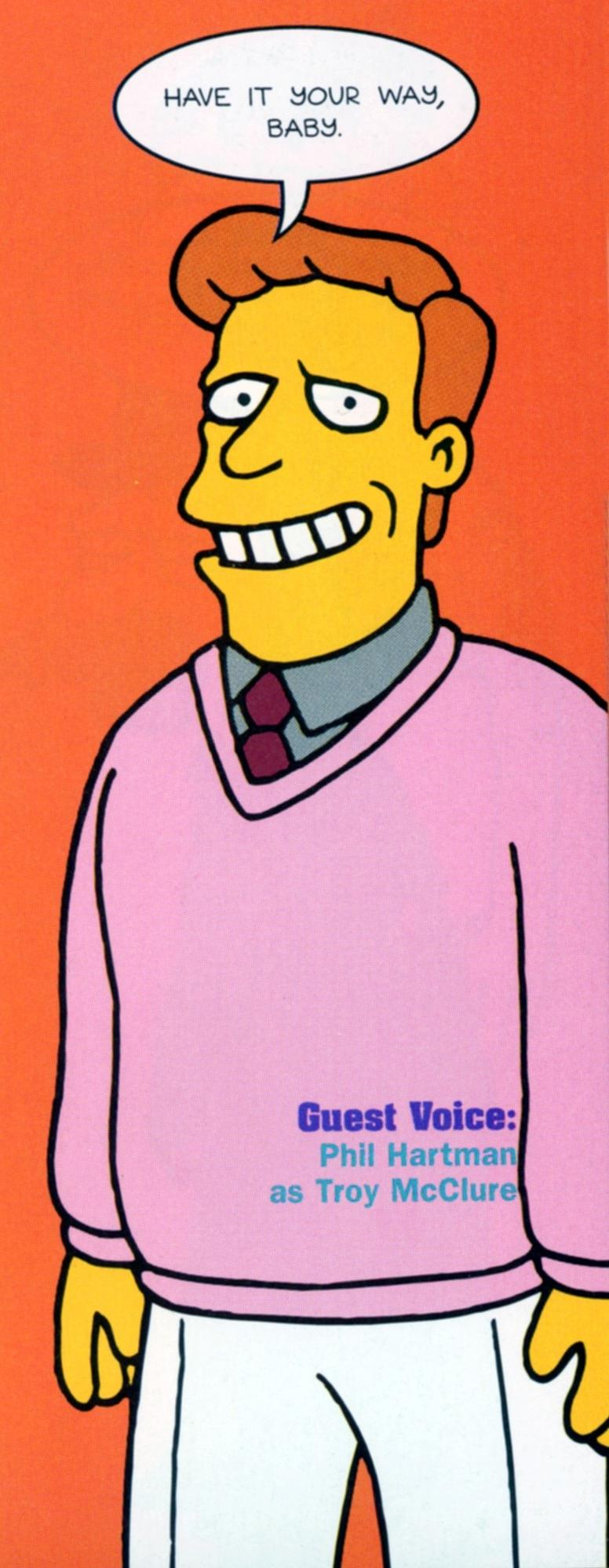 Phil Hartman was the voice of Troy McClure, a character on