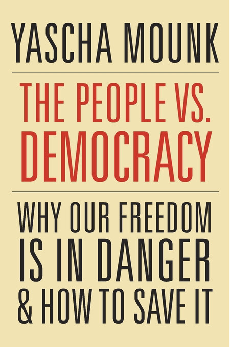 Book jacket for Yascha Mounk's 'The People vs. Democracy'. CREDIT: Harvard University Press