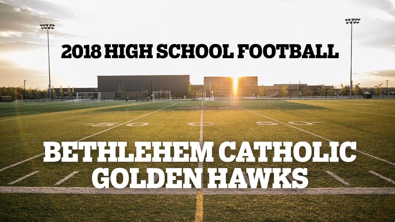 High School Football 2018: Bethlehem Catholic Golden Hawks preview